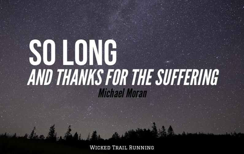 Thanks For The Suffering Ultra Marathon Blog Michael Moran