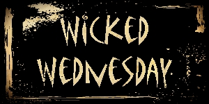 Welcome to the new Wicked Wednesday!