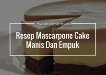 Resep Mascarpone Cake Manis Dan Empuk