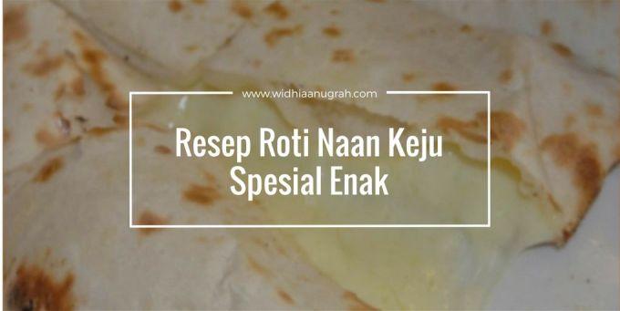 Resep Roti Naan Keju Spesial Enak