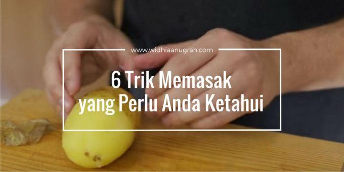 6 trik memasak yang perlu anda ketahui