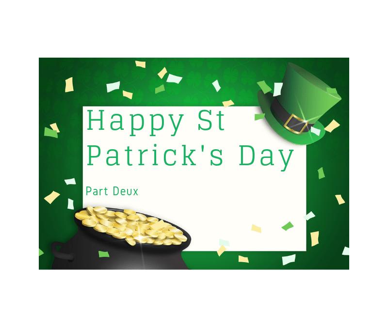 St Patrick's Day, Part Deux
