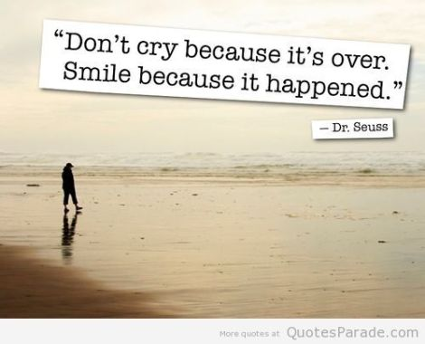 Dont-cry-because-its-over-smile-because-it-happened