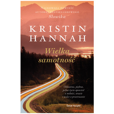 """""""Wielka samotność"""" Kristin Hannah -  najlepsze książki 2018"""
