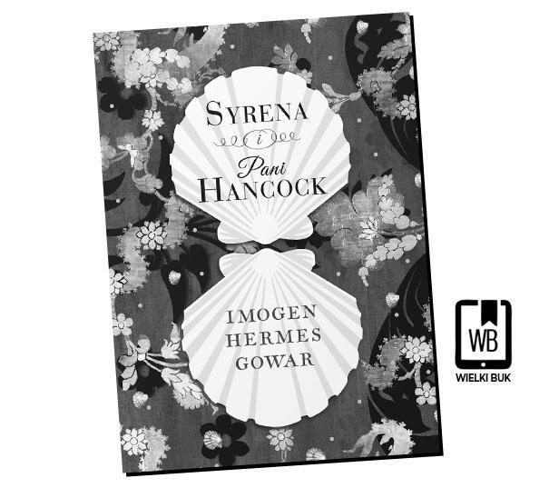 """""""Syrena i Pani Hancock"""" Imogen Hermes Gowar, przeł. Anna Dobrzańska"""