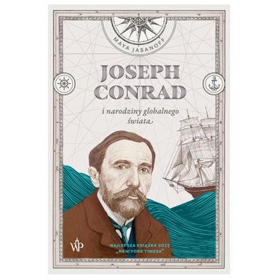"""Joseph Conrad i narodziny globalnego świata"" Maya Jasanoff"