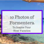 10 Photos of Formentera to Inspire Your Next Vacation