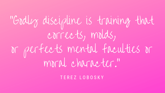 _Godly discipline is training that corrects, molds, or perfects mental faculties or moral character_