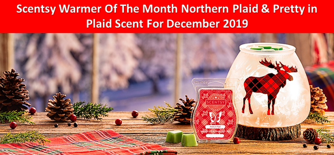 Scentsy Warmer Of The Month Northern Plaid & Pretty in Plaid Scent For December 2019