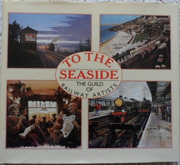 Rail Art 'To the Seaside; The Guild of Railway Artists'