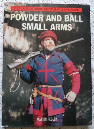 Powder and Ball Small Arms by Martin Peglar
