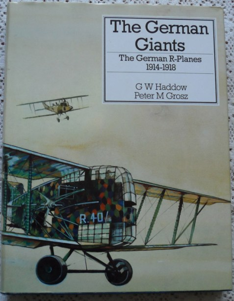 The German Giants: The German R-Planes 1914-1918 by G. W. Haddow and Peter M. Grosz
