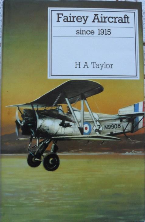 Fairey Aircraft Since 1915 by H A Taylor
