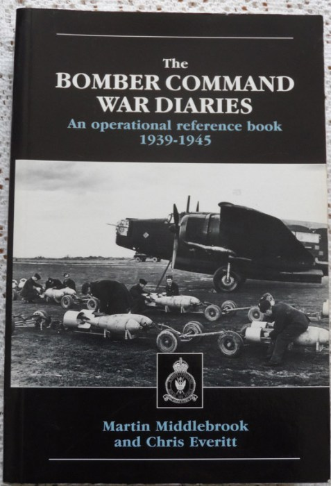 The Bomber Command War Diaries: An Operational Reference Book 1939-1945 by Martin Middlebrook and Chris Everitt