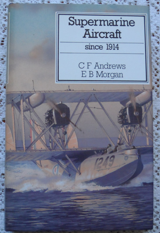 Supermarine Aircraft Since 1914 by C F Andrews and E B Morgan