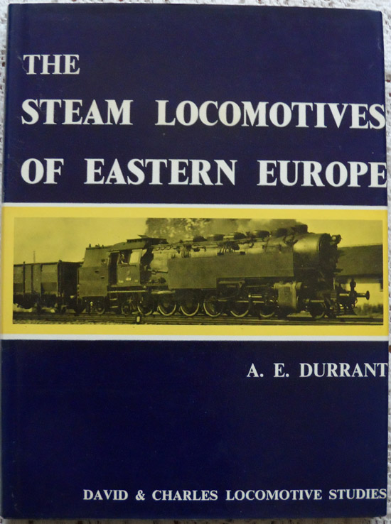 The Steam Locomotives of Eastern Europe by A. E. Durrant