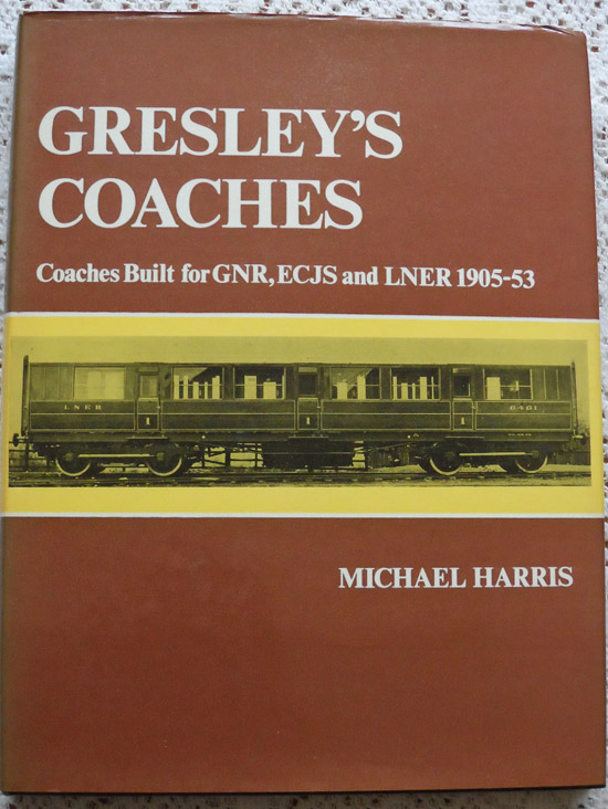 Gresley's Coaches: Coaches Built for GNR, ECJS and LNER 1905-53 by Michael Harris