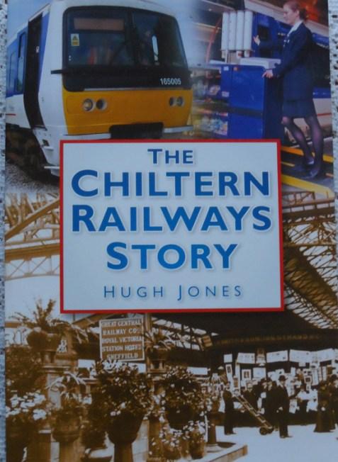 The Chiltern Railways Story by Hugh Jones