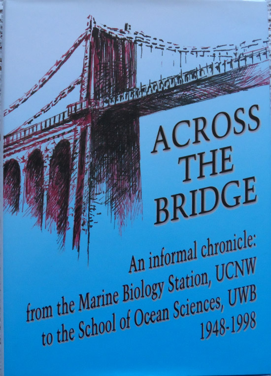 Across the Bridge An Informal Chronicle: From the Marine Biology Station, UCNW to the School of Ocean Studies, UWB 1948-1998 by Ioanna S. M. Psalti