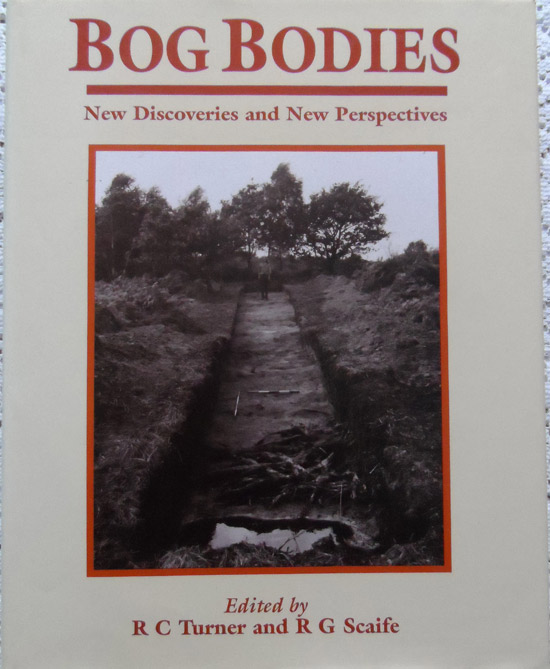 Bog Bodies: New Discoveries and New Perspectives Edited by R C Turner & R G Scaife