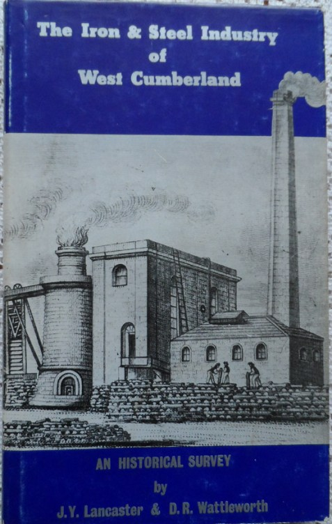 The Iron & Steel Industry of West Cumberland: An Historical Survey By J.Y. Lancaster & D. R. Wattleworth