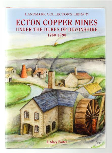 The Ecton Copper Mines Under the Dukes of Devonshire, 1760-1790 (Landmark Collector's Library)
