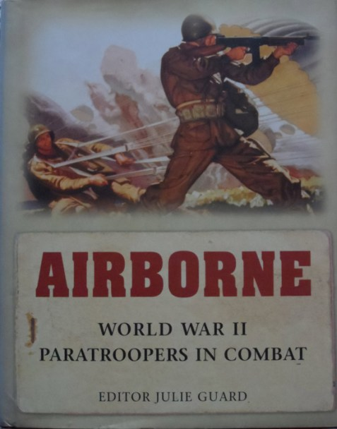 Airborne: World War ll Paratroopers in Combat Edited by Julie Guard