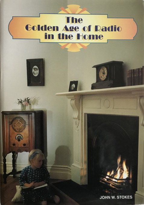 The Golden Age of Radio in the Home By John W. Stokes