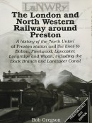 The London and North Western Railway Around Preston By Bob Gregson