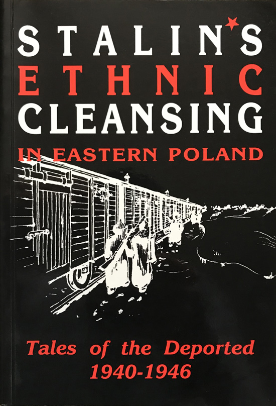 Stalin's Ethnic Cleansing in Eastern Poland. Tales of the Deported 1940-1946 By Telesfor Sobierajski