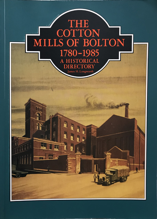 The Cotton Mills of Bolton 1780-1985: A Historical Directory By James H. Longworth