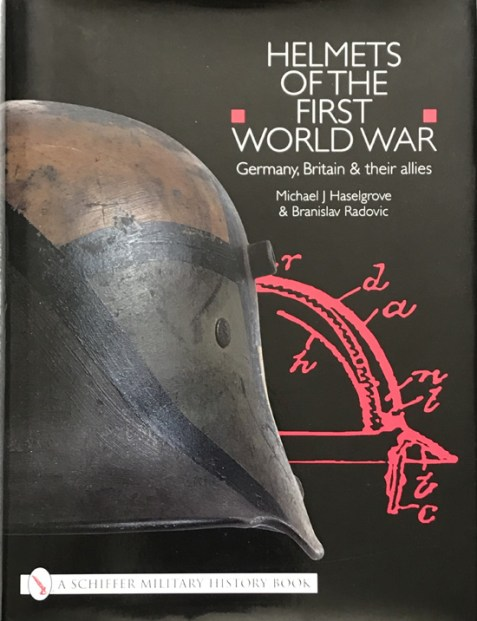 Helmets of the First World War: Germany, Britain & Their Allies (Schiffer Military History Book)
