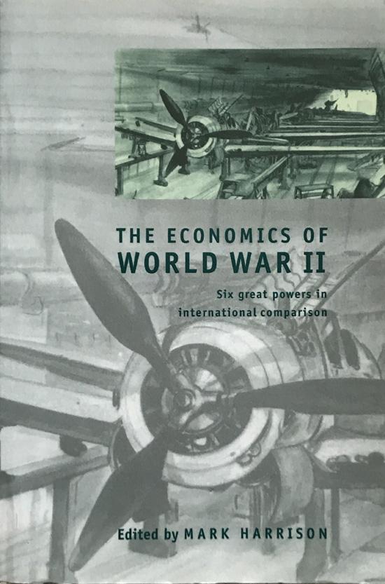 The Economics of World War II: Six Great Powers in International Comparison By Mark Harrison