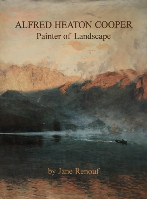 Alfred Heaton Cooper: Painter of Landscape By Jane Renouf