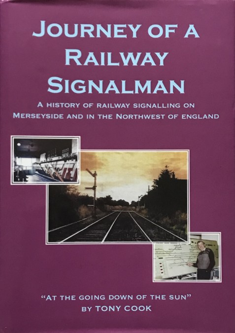 Journey of a Railway Signalman: A History of Railway Signalling on Merseyside and in the North-West of England