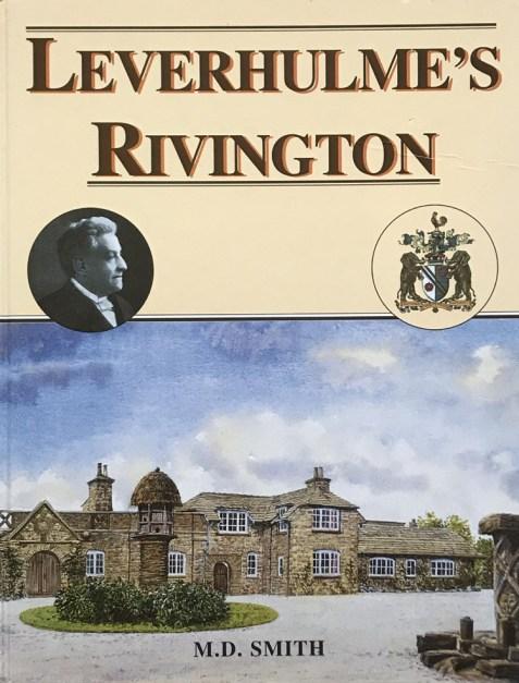 Leverhulme's Rivington By M. D. Smith