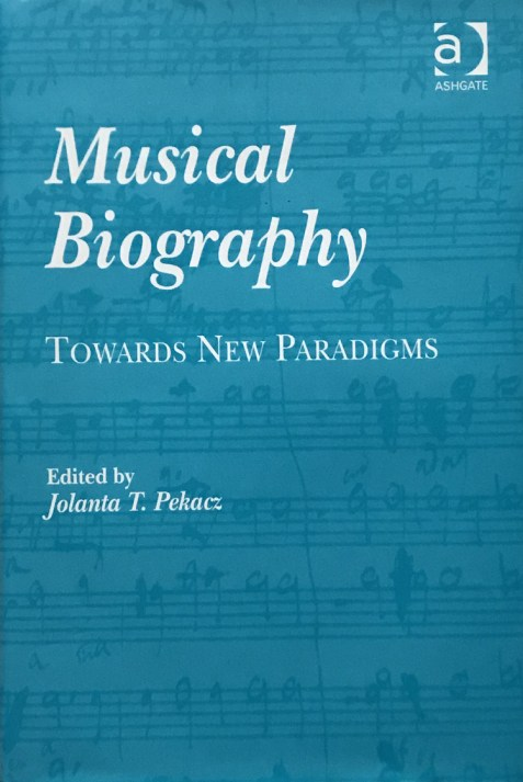 Musical Biography: Towards New Paradigms By Jolanta T. Pekacz