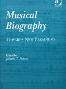 Musical Biography: Towards New Paradigms By Jolanta T. Pekacz