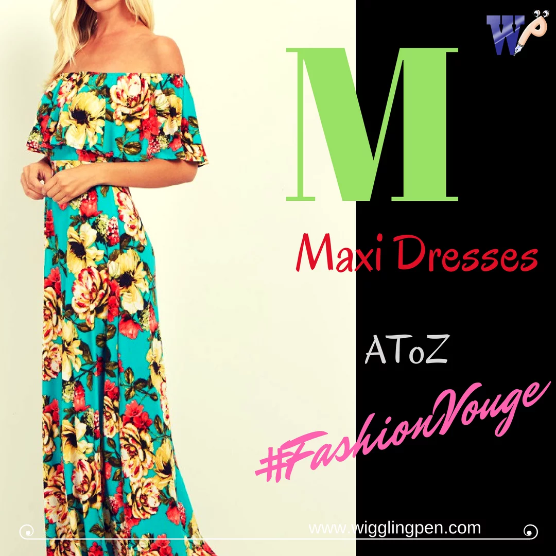 Maxi dresses modish and voguish perfect for relaxing and comfort