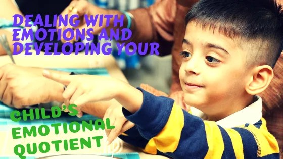 Dealing with emotions and developing your child's Emotional Quotient
