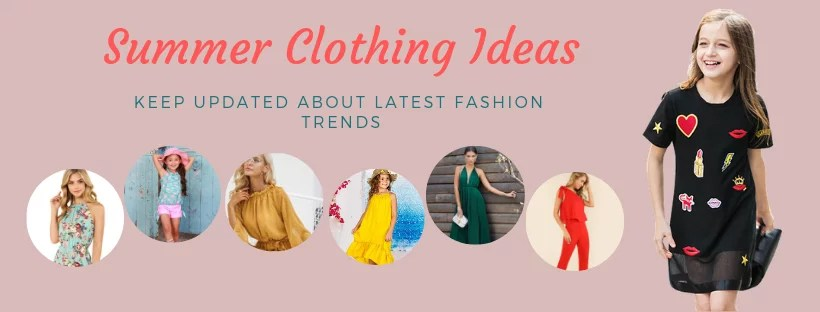 Summer Clothing Ideas: Keep Updated about Latest Fashion Trends