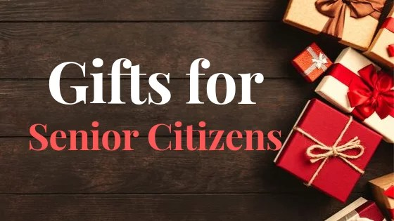 Gifts for your loved ones – Seniors Citizens