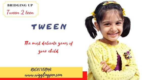 Tween- The most delicate years of your child