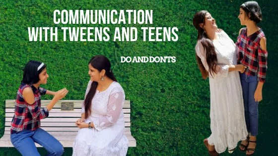 Communication with tweens and teens- Do's and Don'ts