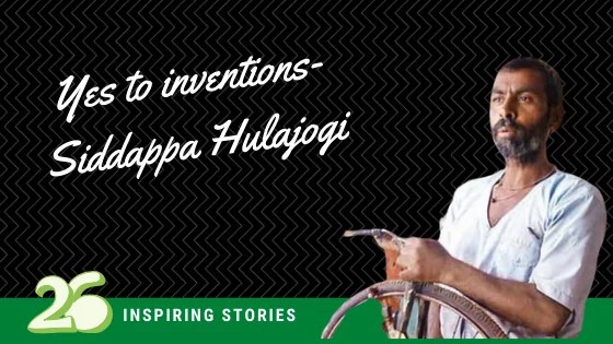 Yes to inventions- Siddappa Hulajogi