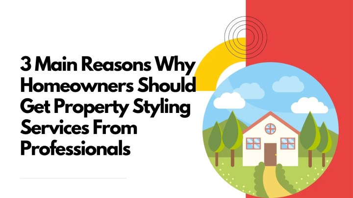 3 Main Reasons Why Homeowners Should Get Property Styling Services From Professionals