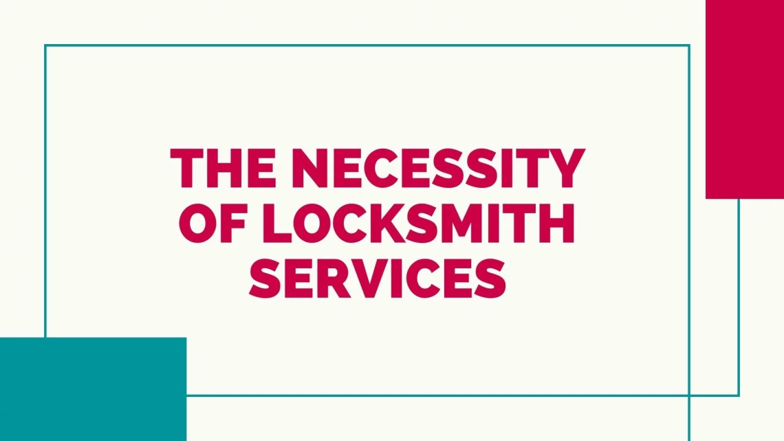 THE NECESSITY OF LOCKSMITH SERVICES