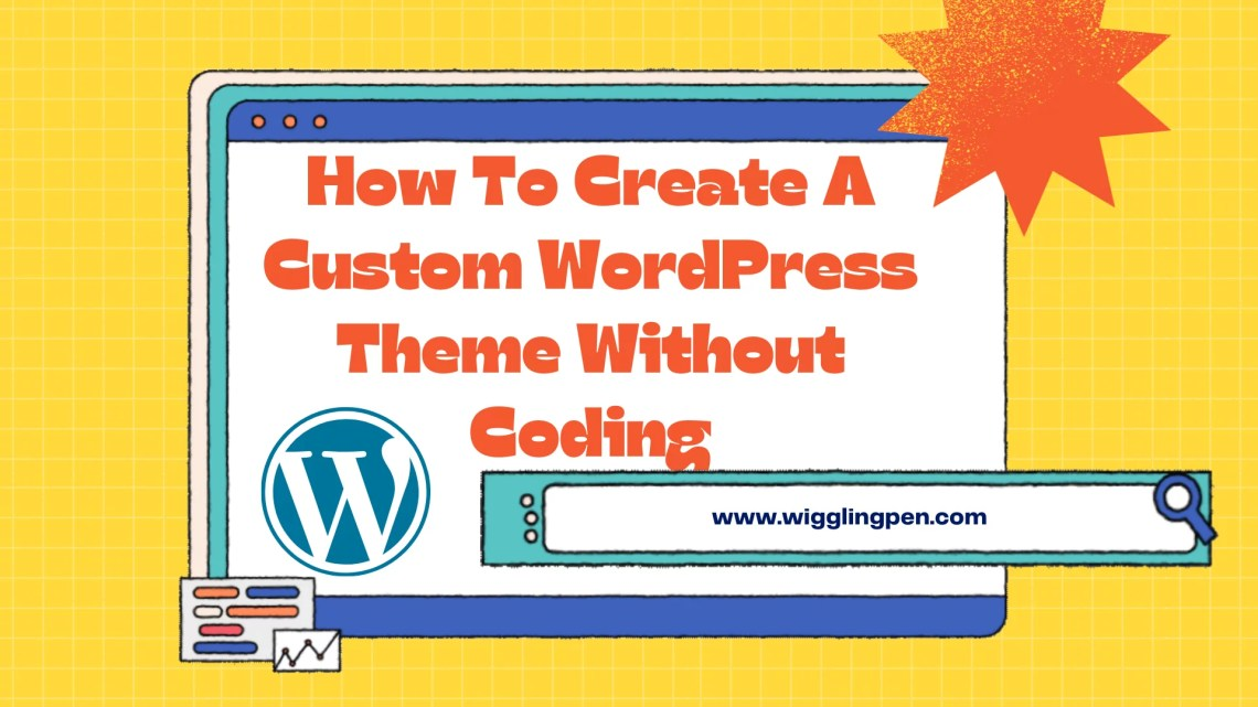 How To Create A Custom WordPress Theme Without Coding