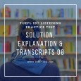 TOEFL IBT Listening Practice Test 08 Solution, Explanation & Transcripts