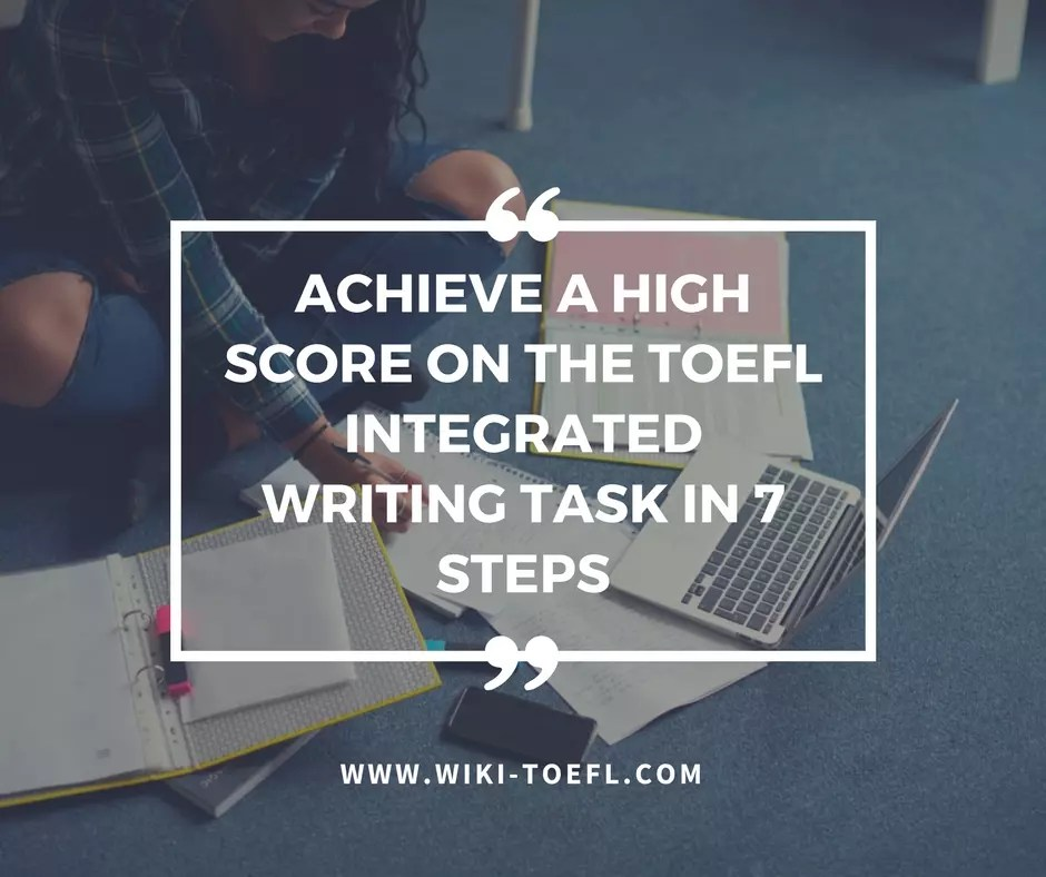 Achieve a High Score on the TOEFL Integrated Writing Task in 7 Steps